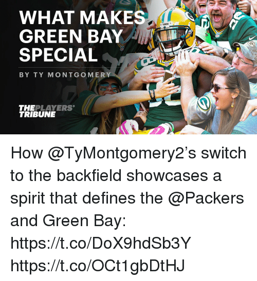 Memes, Packers, and Spirit: WHAT MAKES  GREEN BAY  SPECIAL  BY TY MONTGOMERY  THEPLAYERS  TRIBUNE How @TyMontgomery2's switch to the backfield showcases a spirit that defines the @Packers and Green Bay: https://t.co/DoX9hdSb3Y https://t.co/OCt1gbDtHJ