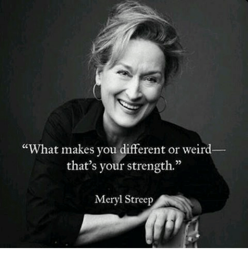 What Makes You Different Or Weird That's Your Strength