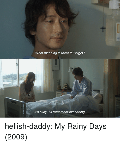 Tumblr, Blog, and Http: What meaning is there if I forget?  It's okay. I'll remember everything. hellish-daddy:   My Rainy Days (2009)