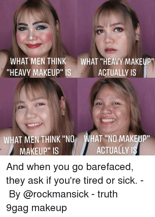 """9gag, Makeup, and Memes: WHAT MEN THINK  """"HEAVY MAKEUP"""" IS  WHAT """"HEAVY MAKEUP""""  ACTUALLY IS  WHAT MEN THINK """"NO  MAKEUP"""" IS  WHAT """"NO MAKEUP""""  ACTUALLY And when you go barefaced, they ask if you're tired or sick.⠀ -⠀ By @rockmansick⠀ -⠀ truth 9gag makeup"""