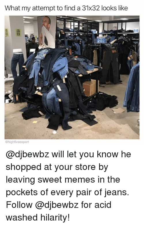 Memes, 🤖, and Jeans: What my attempt to find a 31x32 looks like  @highfiveexpert @djbewbz will let you know he shopped at your store by leaving sweet memes in the pockets of every pair of jeans. Follow @djbewbz for acid washed hilarity!
