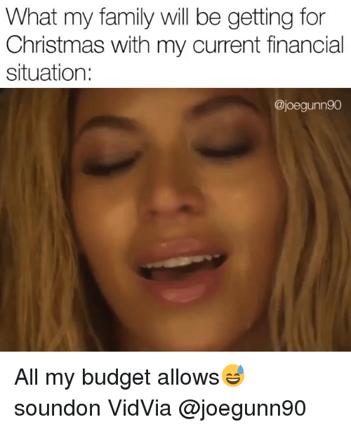 Christmas, Family, and Funny: What my family will be getting for  Christmas with my current financial  situation:  @joegunn90 All my budget allows😅 soundon VidVia @joegunn90