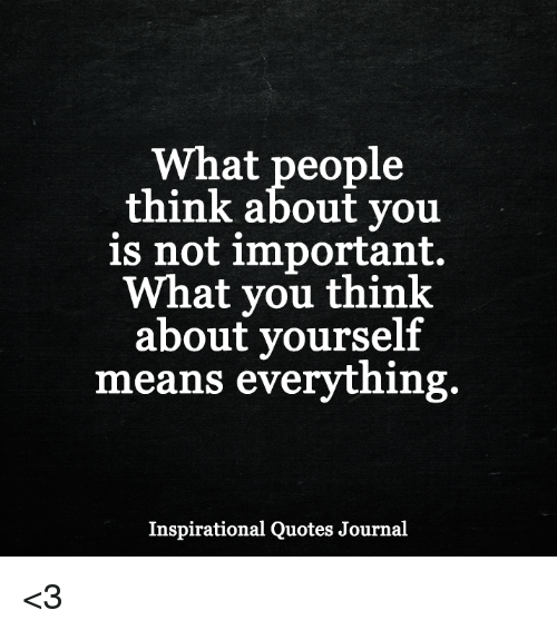 What People Think About You Is Not Important What You Think About