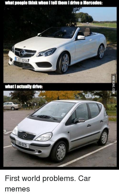 what people think when itellthemidrtvea mercedes whatlactually drive first world 584394 what people think when itellthemidrtvea mercedes whatlactually,Mercedes Meme