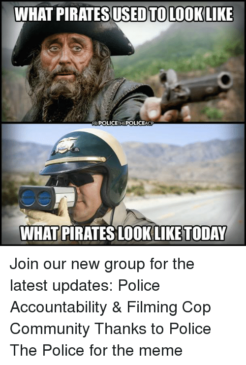Community, Meme, and Memes: WHAT PIRATES USED TOLOOKLIKE  FB POLICETHEPOLICEACP  WHATPRATES LOOK LIKE TODAY Join our new group for the latest updates:  Police Accountability & Filming Cop Community Thanks to Police The Police for the meme