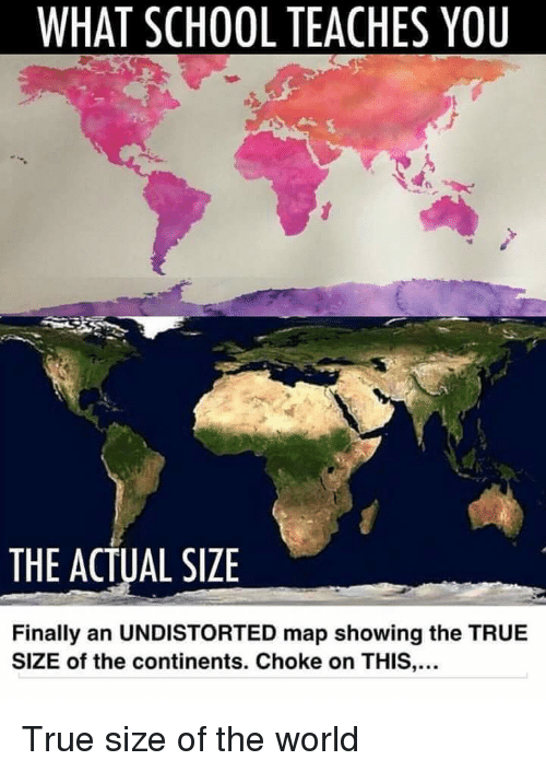 World Map With Actual Sizes.What School Teaches You The Actual Size Finally An Undistorted Map