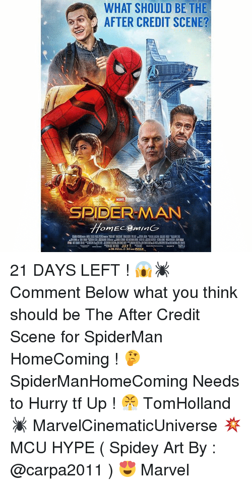Hype, Memes, and Spider: WHAT SHOULD BE THE  AFTER CREDIT SCENE?  SPIDER MAN 21 DAYS LEFT ! 😱🕷 Comment Below what you think should be The After Credit Scene for SpiderMan HomeComing ! 🤔 SpiderManHomeComing Needs to Hurry tf Up ! 😤 TomHolland 🕷 MarvelCinematicUniverse 💥 MCU HYPE ( Spidey Art By : @carpa2011 ) 😍 Marvel
