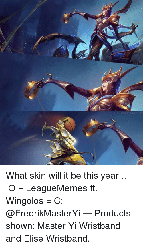 Memes, 🤖, and Skins: What skin will it be this year... :O   = LeagueMemes ft. Wingolos =  C: @FredrikMasterYi   — Products shown: Master Yi Wristband and Elise Wristband.