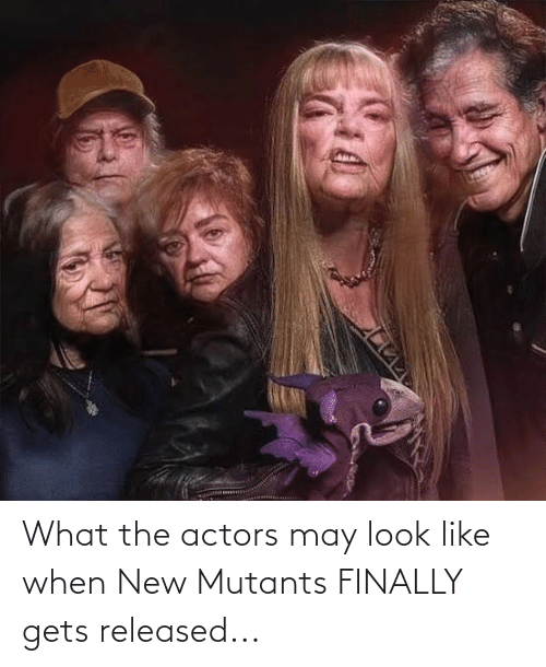Marvel Comics, May, and New: What the actors may look like when New Mutants FINALLY gets released...