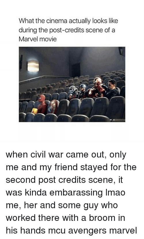 Lmao, Memes, and Avengers: What the cinema actually looks like  during the post-credits scene of a  Marvel movie when civil war came out, only me and my friend stayed for the second post credits scene, it was kinda embarassing lmao me, her and some guy who worked there with a broom in his hands mcu avengers marvel
