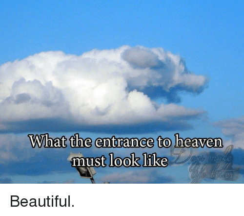 What The Entrance To Heaven Must Look Like Beautiful Beautiful