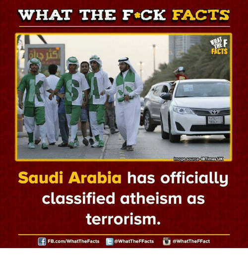 Dank, Saudi Arabia, and 🤖: WHAT THE FCK FACTS  FACTS  mage source Buimes UK  Saudi Arabia has officially  classified atheism as  terrorism.  FB.com/WhatThe Facts  @WhatTheFFacts  @WhatTheFFact