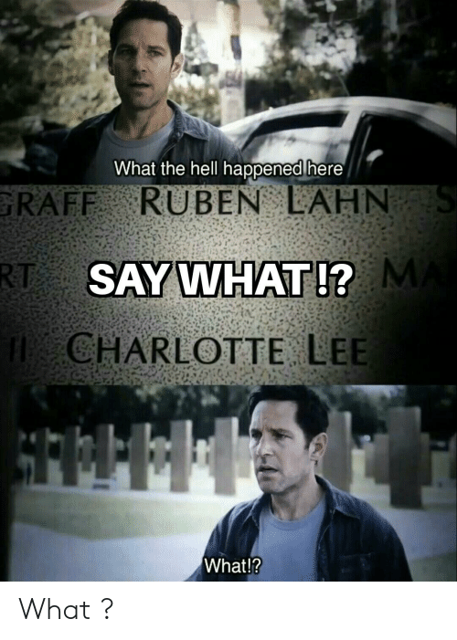 Charlotte, Dank Memes, and Hell: What the hell happened here  GRAFF RUBENLAHN  SAY WHAT !?  RET  CHARLOTTE LEE  What!? What ?