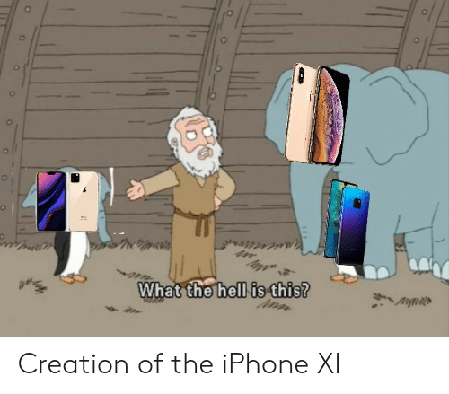 Iphone, Dank Memes, and Hell: What the hell is this? Creation of the iPhone XI