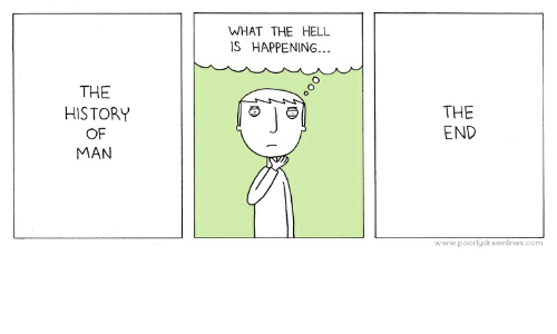 History, Hell, and Com: WHAT THE HELL  S HAPPENING...  THE  HISTORY  OF  MAN  THE  END  www.poorlydrawnlines.com