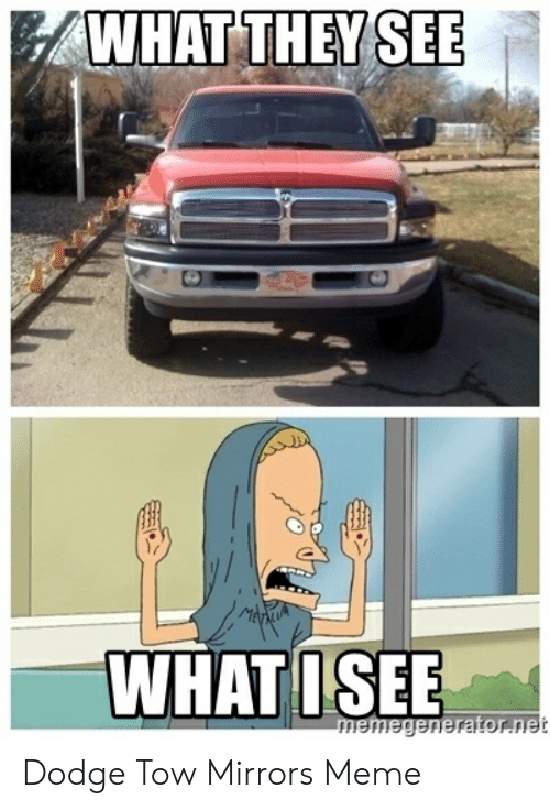 What They See Whatisee Dodge Tow Mirrors Meme Meme On Meme