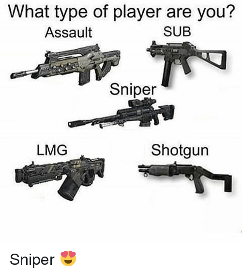 Memes, 🤖, and Player: What type of player are you?  SUB  Assault  Sniper  Shotgun  LMG Sniper 😍