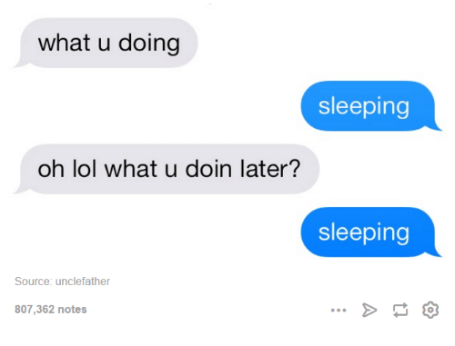 Lol, Sleeping, and Humans of Tumblr: what u doing  sleeping  oh lol what u doin later?  sleeping  Source: unclefather  807,362 notes