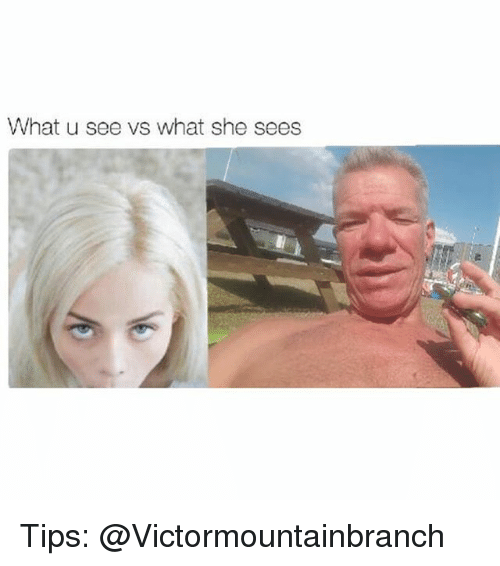 Memes, What U, and 🤖: What u see vs what she sees Tips: @Victormountainbranch