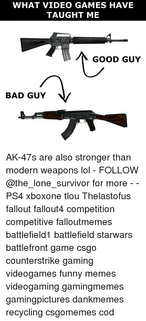 WHAT VIDEO GAMES HAVE TAUGHT ME GOOD GUY BAD GUY v AK-47s Are Also