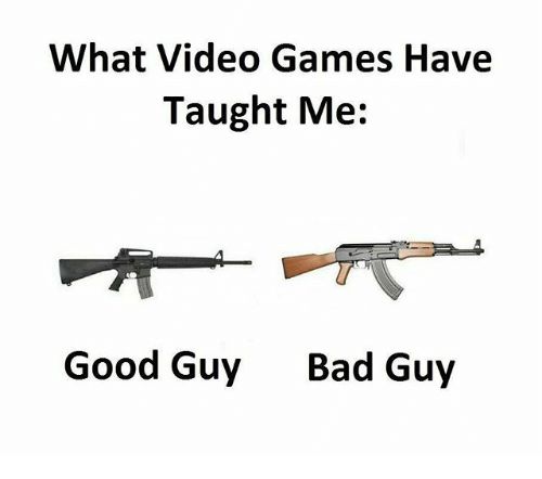 Bad, Memes, and Video Games: What Video Games Have  Taught Me:  Good Guy  Bad Guy