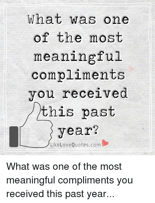 What Was One Of The Most Meaningful Compliments You Received This Delectable Most Meaningful Quotes