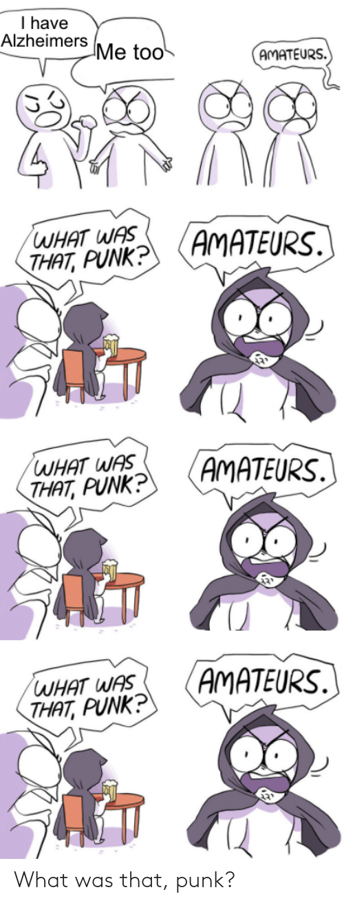 Punk, What, and That: What was that, punk?