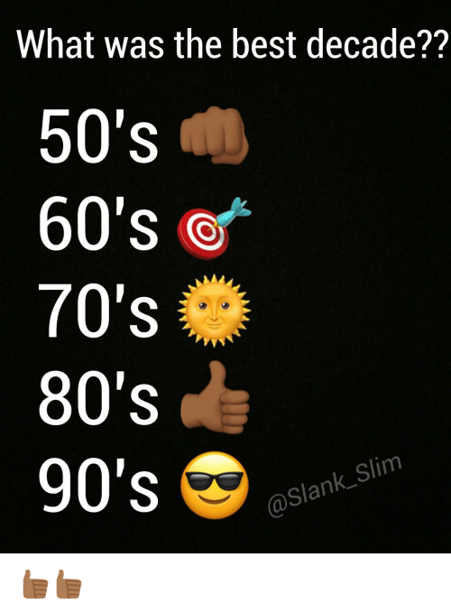 What Was the Best Decade?? 50's 60's 70's 80's Slank Slim 90's 👍🏾👍🏾 |  80s Meme on ME.ME