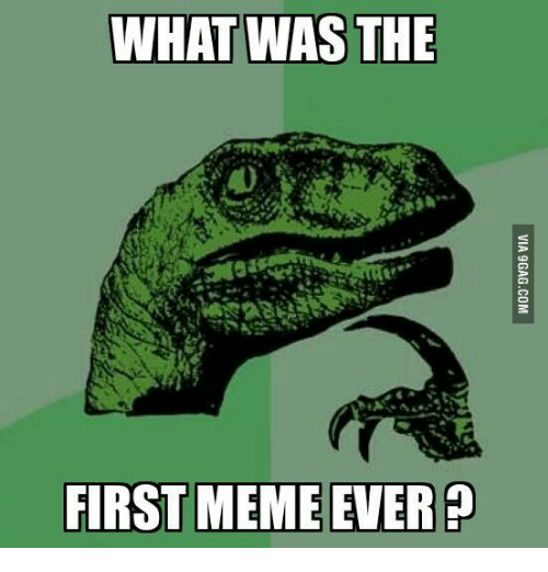 what was the first meme ever 13606845 what was the first meme ever first meme on me me