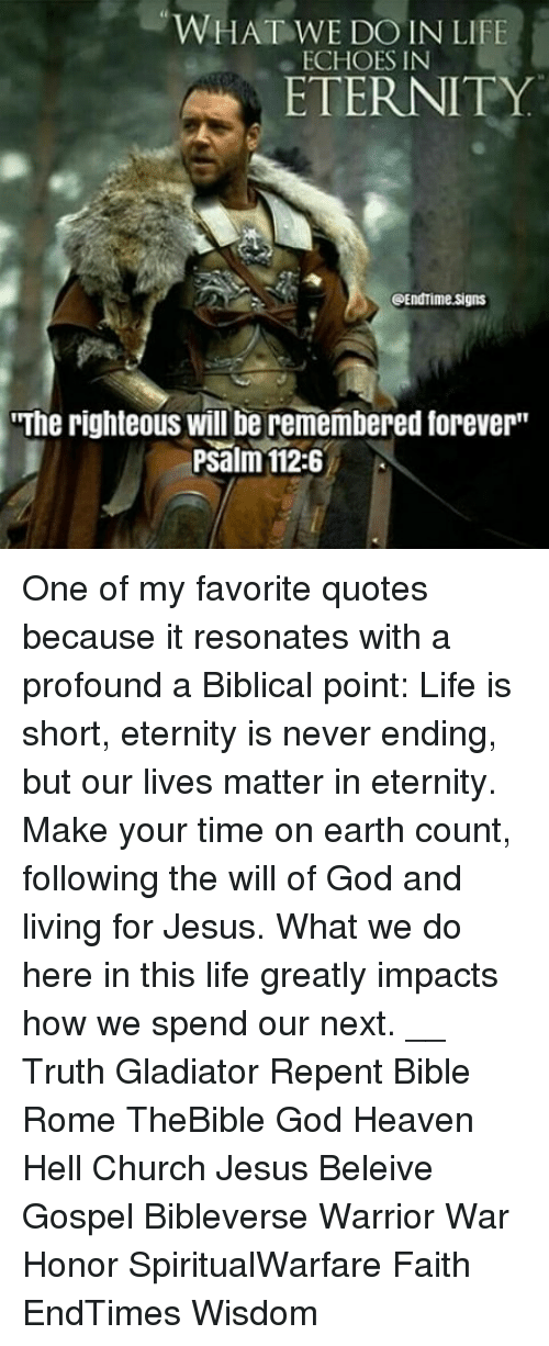 What we do in life echoes in eternity bible