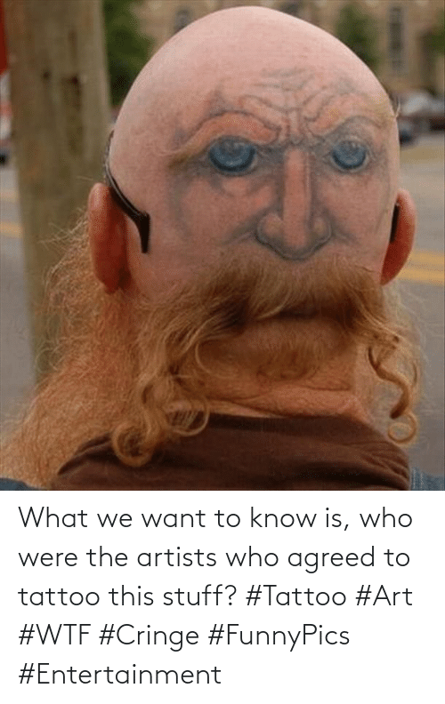 Wtf, Stuff, and Tattoo: What we want to know is, who were the artists who agreed to tattoo this stuff? #Tattoo #Art #WTF #Cringe #FunnyPics #Entertainment
