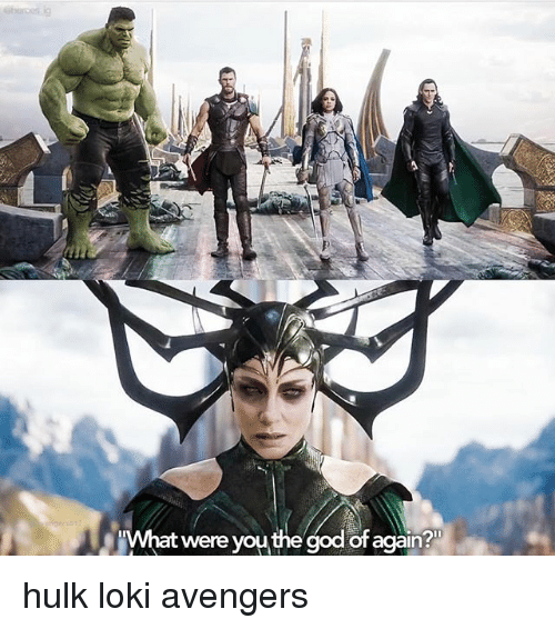 God, Memes, and Hulk: What were you the god of again? hulk loki avengers