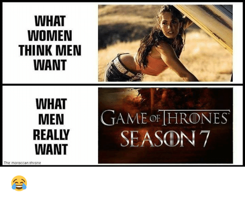 what women think men want what men game thrones rea 12943239 25 best moroccan memes the one memes, not the memes, the memes