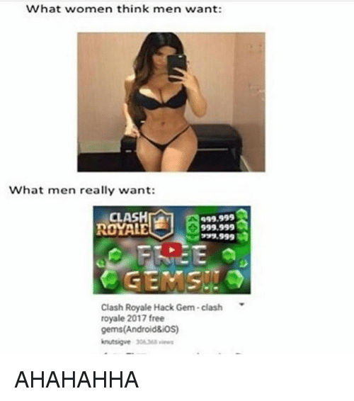 What Women Think Men Want What Men Really Want Clash Royale