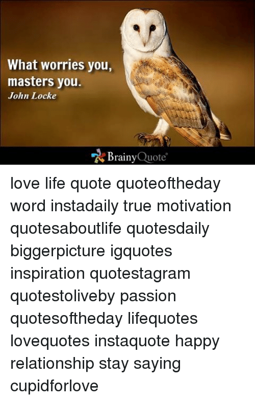 What Worries You Masters You John Locke N Brainy Quote Love Life