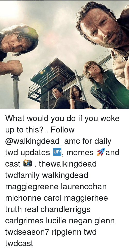Memes, Truth, and 🤖: What would you do if you woke up to this? . Follow @walkingdead_amc for daily twd updates 🆙, memes 🚀and cast 📸 . thewalkingdead twdfamily walkingdead maggiegreene laurencohan michonne carol maggierhee truth real chandlerriggs carlgrimes lucille negan glenn twdseason7 ripglenn twd twdcast