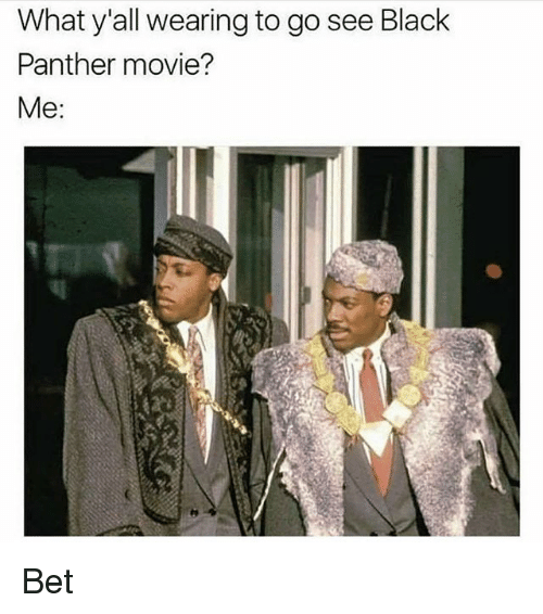 Funny Black And Black Panther What Yall Wearing To Go See