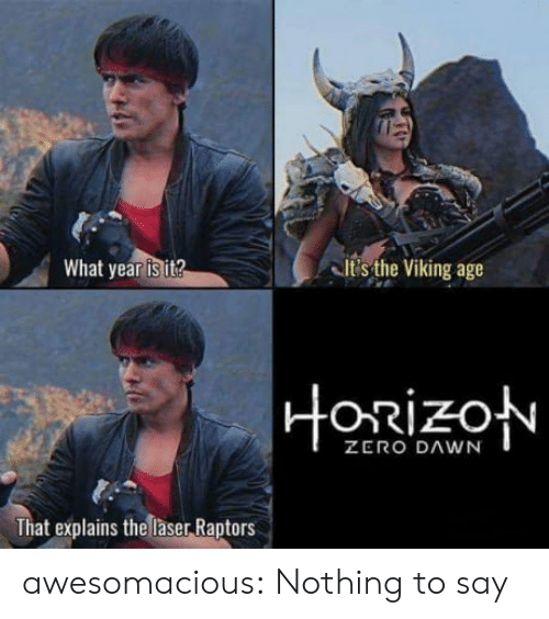 Tumblr, Zero, and Blog: What year is jit2  its the Viking age  oRizo  ZERO DAWN  That explains the laser Raptors awesomacious:  Nothing to say
