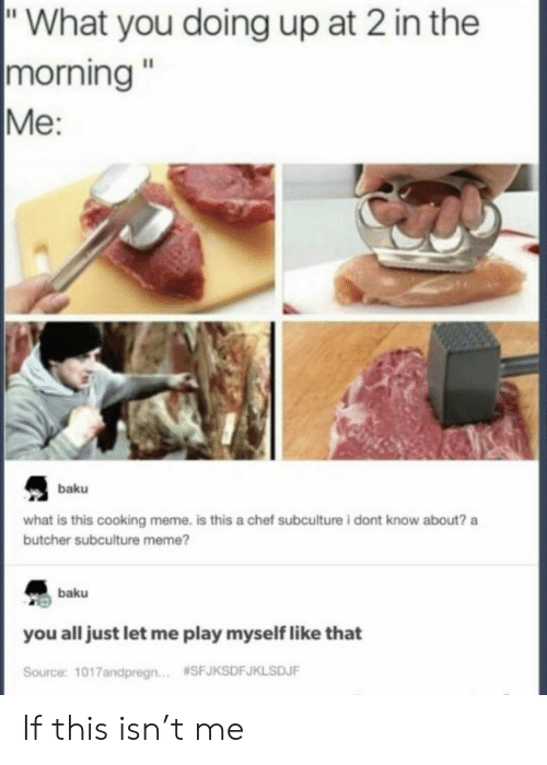 """Meme, Chef, and What Is: """"What you doing up at 2 in the  
