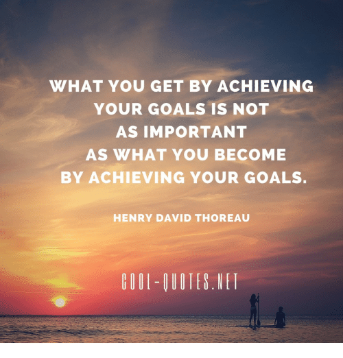 WHAT YOU GET BY ACHIEVING YOUR GOALS IS NOT AS IMPORTANT AS WHAT YOU Awesome Achieving Goals Quotes