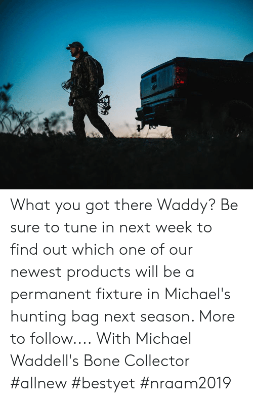 Memes, Hunting, and Michael: What you got there Waddy?  Be sure to tune in next week to find out which one of our newest products will be a permanent fixture in Michael's hunting bag next season.   More to follow....  With Michael Waddell's Bone Collector    #allnew #bestyet #nraam2019