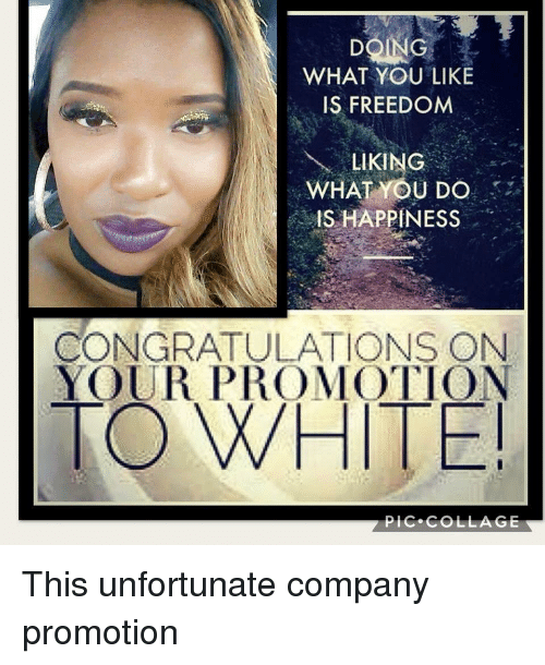 Collage, Congratulations, and Freedom: WHAT YOU LIKIE  IS FREEDOM  LIKING  WHAT YOU DO  IS HAPPINESS  CONGRATULATIONS ON  YOUR PROMOTION  TOWHITE  PİC 'COLLAGE