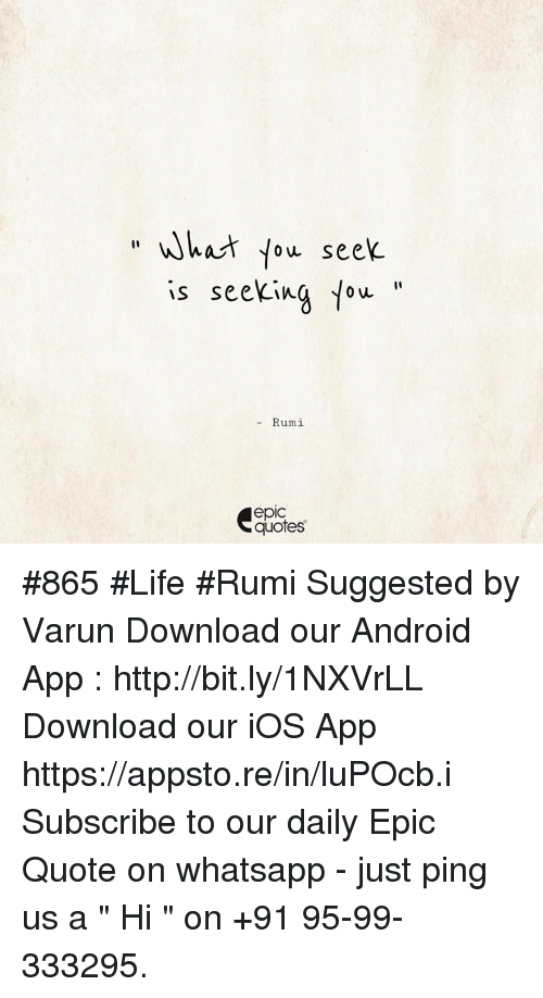 Epic Quotes | What You See Is Seeking Rumi Epic Quotes 865 Life Rumi Suggested