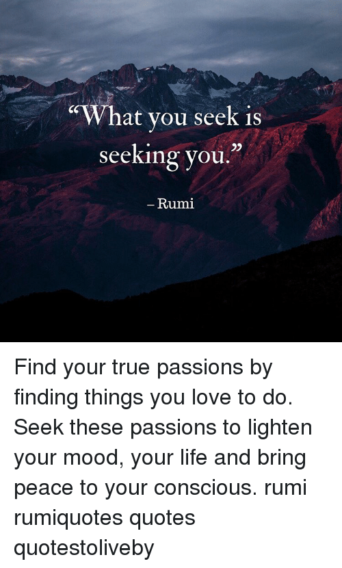 What You Seek Is Seeking You Rumi Find Your True Passions By Finding
