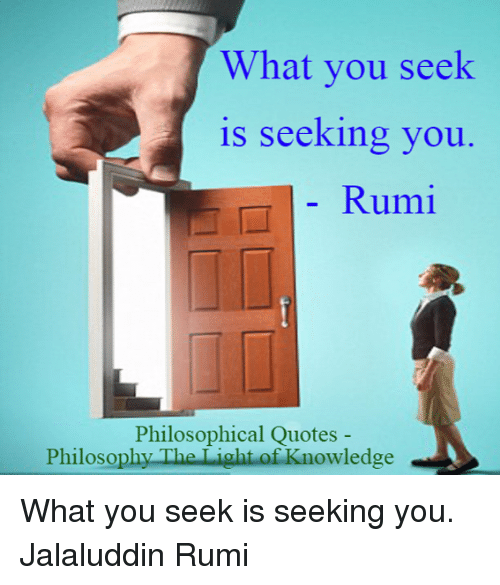 What You Seek Is Seeking You Rumi Philosophical Quotes Philosophy