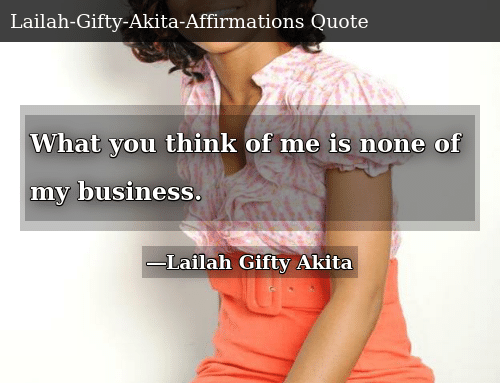 50+ Inspirational What You Think Of Me Is None Of My Business Quote