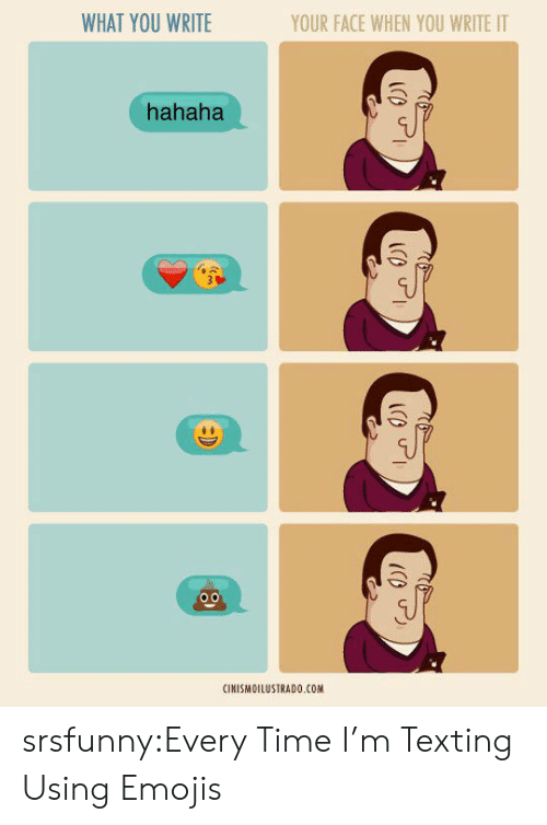 Texting, Tumblr, and Blog: WHAT YOU WRITE  YOUR FACE WHEN YOU WRITE IT  hahaha  o0  CINISMOILUSTRADO.COM srsfunny:Every Time I'm Texting Using Emojis