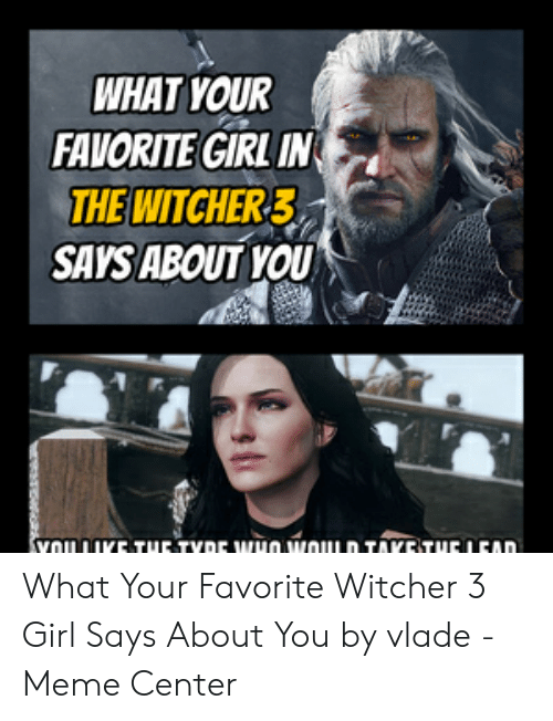What Your Favorite Girl In The Witcher3 Says About You Youike Tur