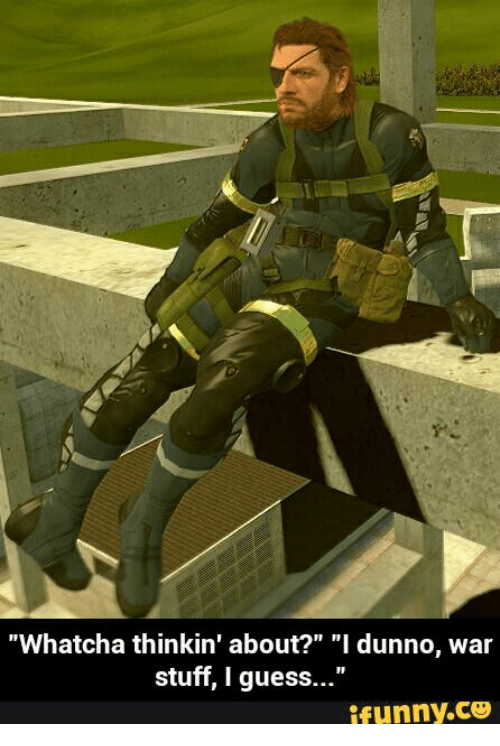 whatcha thinkin about i dunno war stuff i guess ifunnyco
