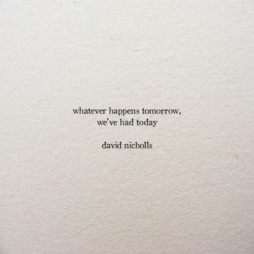 Today, Tomorrow, and Whatever: whatever happens tomorrow,  we'  ve had today  david nicholls